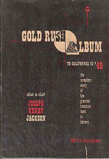 Gold Rush Album to California in '49: Joseph Henry Jackson