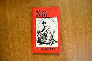 Golden Wrists: Campbell, F.E.