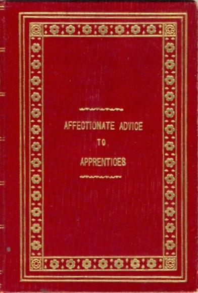 Affectionate Advice to Apprentices and Other Young Men Engaged in Trades and Professions [ in a fine binding for the Worshipful Company of Goldsmiths