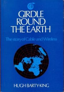 Girdle Round the Earth - the story of Cable and Wireless and its predecessors to mark the group's...