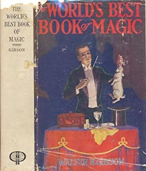 The World's Best Book of Magic [ RAMO's Copy ]: Gibson, Walter B., With a Foreword by ...