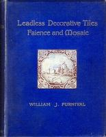 Leadless Decorative Tiles, Faience, and Mosaic. Comprising Notes and Excerpts on the History, Mat...