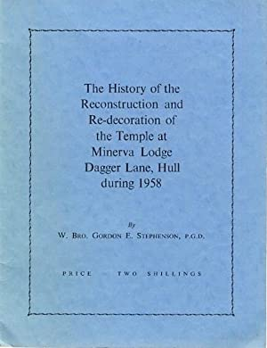 The History of the Reconstruction and Re-Decoration of the Temple at Minerva Lodge Dagger Lane, H...