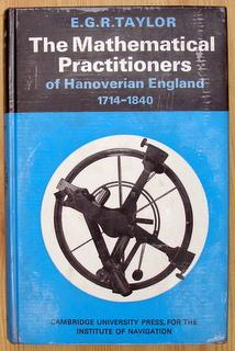 The Mathematical Practitioners of Hanoverian England 1714-1840.: Taylor, E.G.R