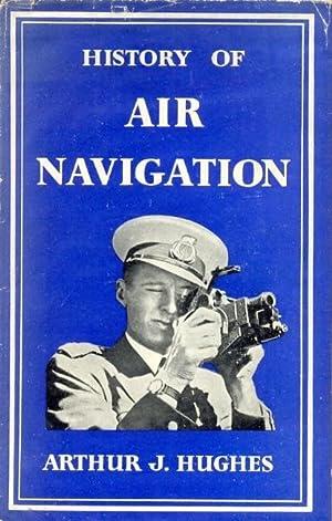 History of Air Navigation: Hughes, Arthur J.,