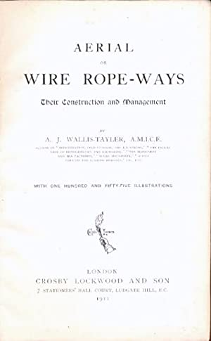 Aerial or Wire Rope-Ways, Their Construction and Management. [ a new and improved work containing...