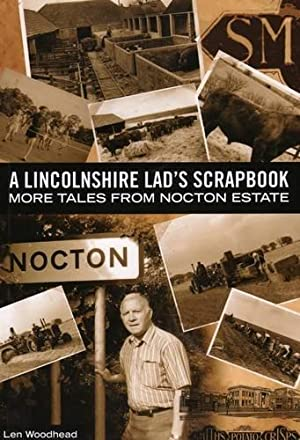 A Lincolnshire Lad's Scrapbook. More Tales from Nocton Estate