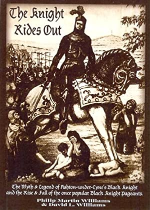 The Knight Rides Out. The Myth & Legend of Ashton-under-Lyne's Black Knight and the rise & fall o...
