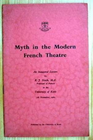 Myth in the Modern French Theatre - An Inaugural Lecture