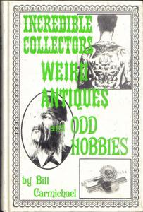 Incredible Collectors, Weird Antiques, and Odd Hobbies