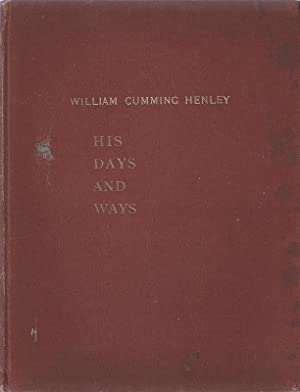 William Cumming Henley, His Days and Ways. INCLUDING Lantern Lecture 'The Oak and Its Folk' Deliv...