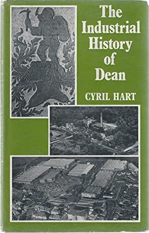 The Industrial History of Dean, with an Introduction to Its Industrial Archaeology