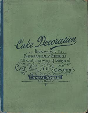 Cake Decoration. Illustrated with Photographically Reproduced Full-sized Engravings of Designs of...