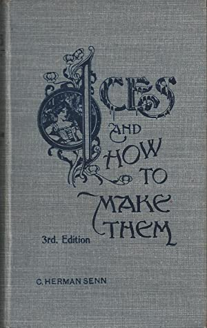 Ices, and How to Make Them. A Popular Treatise on Cream, Water, and Fancy Dessert Ices, Ice Puddi...
