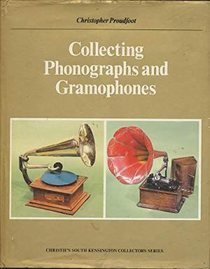 Collecting Phonographs and Gramophones