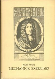 Joseph Moxon's Mechanick Exercises or, the Doctrine of Handy-Works.To which is added Mechanick Di...