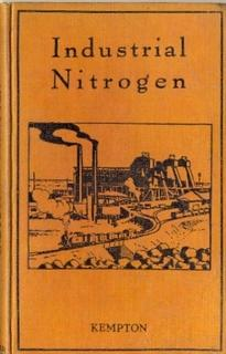 Industrial Nitrogen. The Principles and Methods of Nitrogen Fixation and the Industrial Applicati...