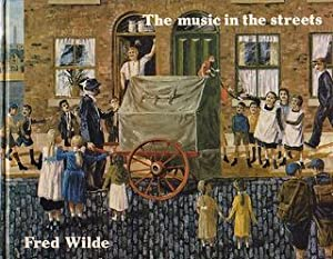 The Music in the Streets: Wilde, Fred. SIGNED