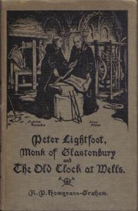 Peter Lightfoot - Monk of Glastonbury and The Old Clock at Wells. A Poem with an Illustrated Acco...