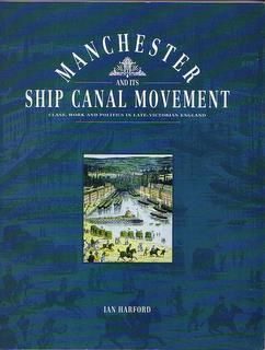 Manchester and its Ship Canal Movement. Class, Work and Politics in Late-Victorian England