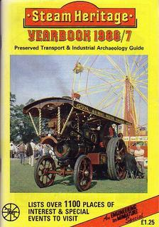 Steam Heritage Yearbook 1986/7. Preserved Transport & Industrial Archaeology Guide, incl. the 198...