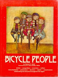 Bicycle People. The Nostalgic Story of the Bicycle Through Art and Prose, Song and Poetry