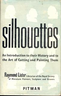 Silhouettes. An Introduction to Their History and to the Art of Cutting and Painting Them