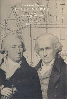 The Selected Papers of Boulton & Watt Volume 1 The Engine Partnership 1775-1825