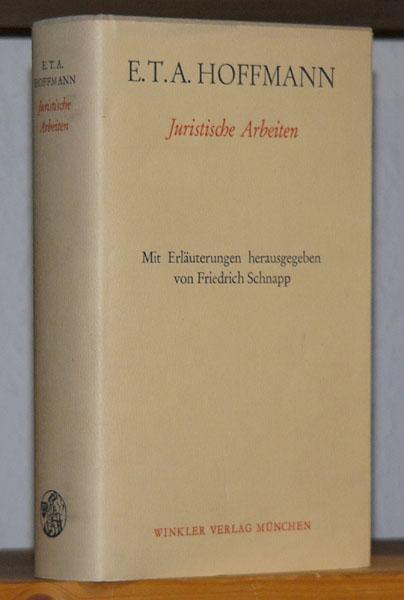 Juristische Arbeiten. Herausgegeben und erläutert von Friedrich: Hoffmann, E[rnst] T[heodor]