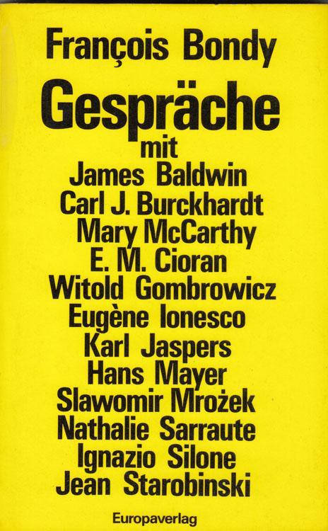 Gespräche Mit James Baldwin, Carl J. Burckardt, Mary Mccarthy, E. M. Cioran u. a. Wien, - Bondy, François