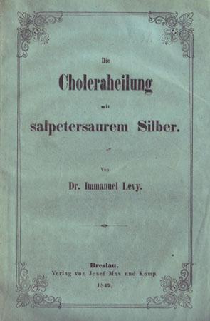 Die Choleraheilung mit salpetersaurem Silber.: Levy, Immanuel