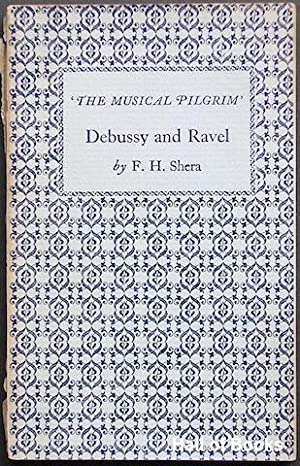 Debussy and Ravel. The Musical Pilgrim: F. H. Shera