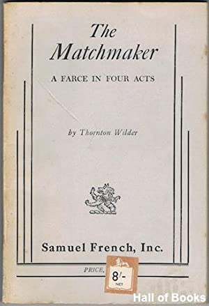 The Matchmaker: A Farce In Four Acts: Thornton Wilder
