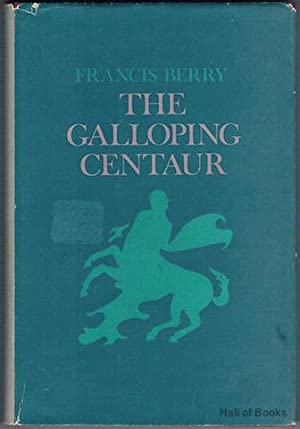 The Galloping Centaur: Poems 1933-1951: Francis Berry