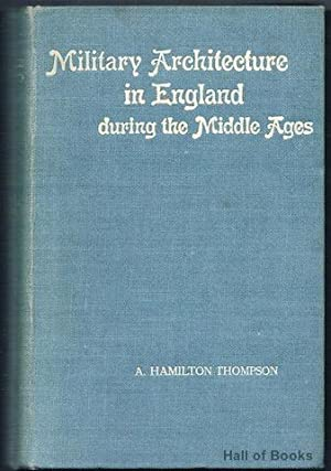 Military Architecture In England During The Middle Ages: A. Hamilton Thompson