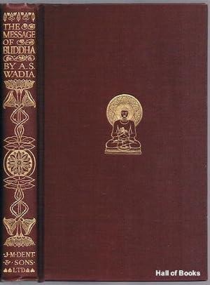 The Message Of Buddha: Ardaser Sorabjee N. Wadia