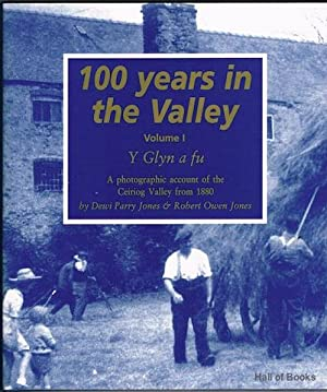 100 Years In The Valley Volume 1. Y Glyn a fu: A photographic account of the Ceiriog Valley from ...