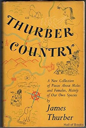 Thurber Country. A New Collection of Pieces About Males and Females Mainly of our Own Species