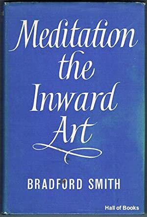 Meditation: The Inward Art: Bradford Smith