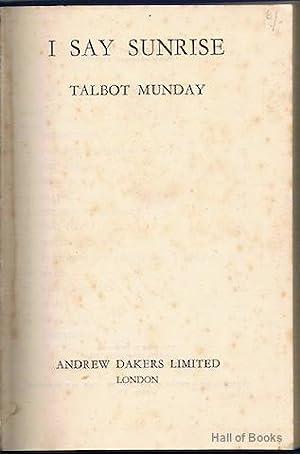 I Say Sunrise: Talbot Munday