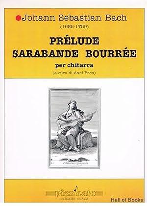 Prelude Sarabande Bourree Per Chitarra (a cura: Johann Sebastian Bach