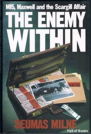 The Enemy Within: MI5, Maxwell And The Scargill Affair: Seumus Milne