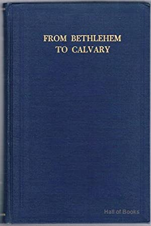 From Bethlehem To Calvary: The Initiations Of Jesus: Alice A. Bailey