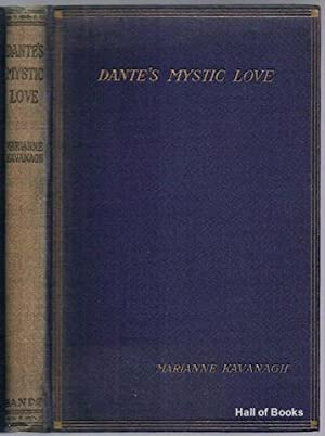 Dante's Mystic Love: A Study Of The Vita Nuova, Odes, etc. From The Allegorical Standpoint