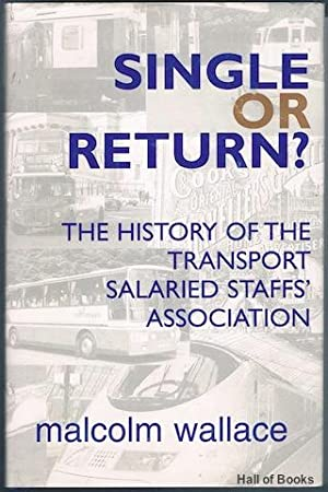 Single Or Return? The History Of The Transport Salaried Staffs' Association (Signed): Malcolm ...