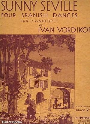 Sunny Seville: Four Spanish Dances For Pianoforte: Ivan Vordikoff