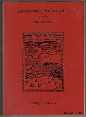 Landscapes From Antiquity (Antiquity Papers 1): Simon Stoddart (editor)