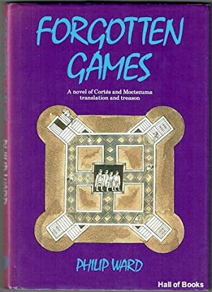 Forgotten Games: A Novel Of Cortes and Moctezuma, Translation And Treason