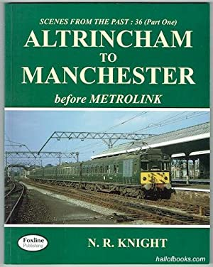 Scenes From The Past:136 (Part One). Altrincham To Manchester Before Metrolink