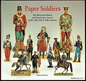 Paper Soldiers: The Illustrated History of Printed Paper Armies of the 18th, 19th & 20th centurie...